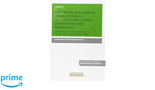 Responsabilidad jurídica de las entidades de crédito por la venta de participaciones preferentes Papel + e-book : Legal liability of credit entities ... the ...