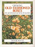 Growing Old-Fashioned Roses in Australia and New Zealand, Trevor Nottle, 0949924539