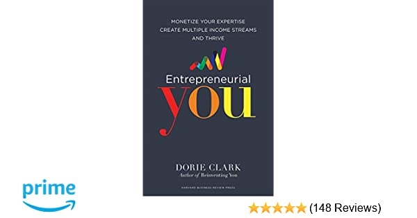 Entrepreneurial You Monetize Your Expertise Create Multiple Income Streams And Thrive Dorie Clark 9781633692275 Amazon Com Books
