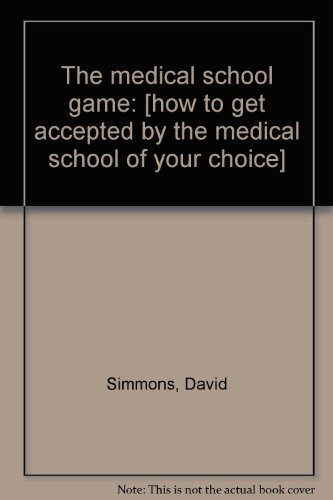 The medical school game: [how to get accepted by the medical school of your choice]