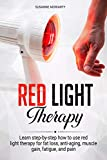 Red light therapy: Learn step-by-step how to use red light therapy  for fat loss, anti-aging, muscle gain, fatigue,  and pain.