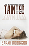 Tainted Pictures (Romantic Suspense Thriller Crime Romance Series: The Photographer Trilogy, Book 2)