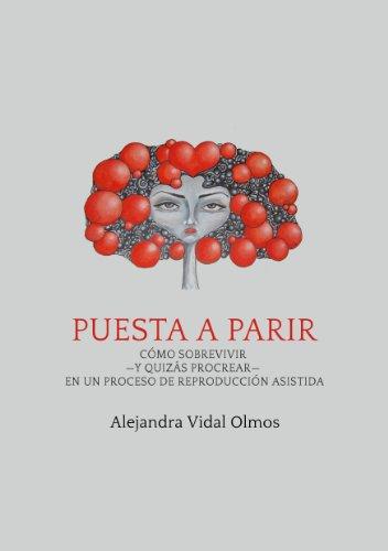 Descargar Libro Puesta A Parir: Cómo Sobrevivir -y Quizás Procrear- En Un Proceso De Reproducción Asistida Alejandra Vidal Olmos