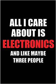 All I Care About Is Electronics And Like Maybe Three People: Blank Lined 6x9 Electronics Passion And Hobby Journal/notebooks For Passionate People Or ... The Ones Who Eat, Sleep And Live It Forever. Descargar ebooks Epub