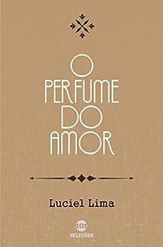 O perfume do amor por [Lima, Luciel]