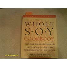 Whole Soy Cookbook: 175 Delicious, Nutritious, Easy-to-prepare Recipes Featuring Tofu, Tempeh, And Various Forms of Nature's Healthiest Bean