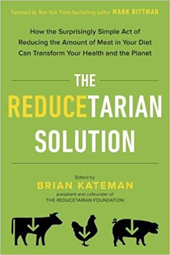 How the Surprisingly Simple Act of Reducing the Amount of Meat in Your Diet Can Transform Your Health and the Planet - Brian Kateman