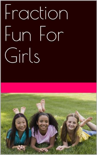 Download Fraction Fun For Girls (Learning Math Can Be Fun Book 1) Pdf