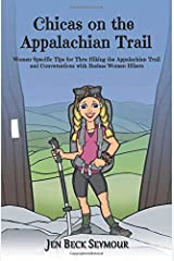 CHICAS ON THE APPALACHIAN TRAIL: Women-Specific Tips for Thru-Hiking the Appalachian Trail and Conversations with Badass Women Hikers Paperback