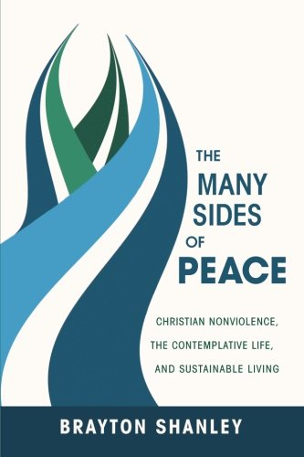 The Many Sides of Peace: Christian Nonviolence, the Contemplative Life, and Sustainable Living