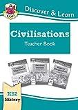 New KS2 Discover & Learn: History - Civilisations Teacher Book (Egyptians, Greeks, Maya), Years 3-6 (CGP KS2 History)