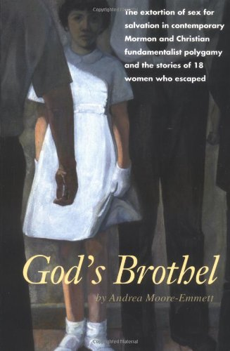 God's Brothel: The Extortion of Sex for Salvation in Contemporary Mormon and Christian Fundamentalist Polygamy and the Stories of 18 Women Who Escaped (Best Mormon Christian Debate)
