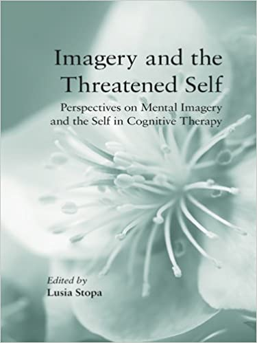 Imagery and the Threatened Self: Perspectives on Mental Imagery and the Self in Cognitive Therapy