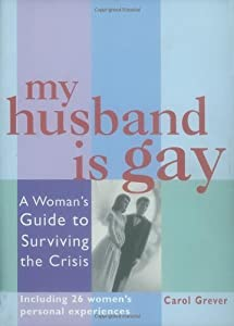 My Husband Is Gay: A Woman's Guide to Surviving the Crisis by Carol Grever (2001-05-10)