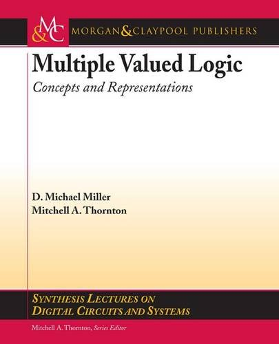 Multiple Valued Logic: Concepts and Representation (Synthesis Lectures on Digital Circuits and Systems)