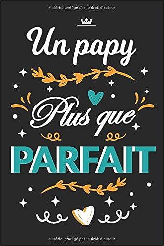 Un Papy Plus Que Parfait: A5 Carde notes 120 Pages I Joli
