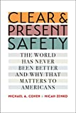 "Michael A. Cohen, ""Clear and Present Safety: The World Has Never Been Better and Why That Matters to Americans"" (Yale UP, 2019)"