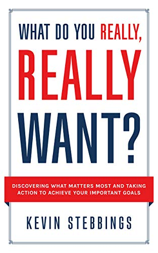 What Do You Really, Really Want?: Discovering What Matters Most And Taking Action To Achieve Your Important Goals (Series Of Actions To Achieve A Goal)