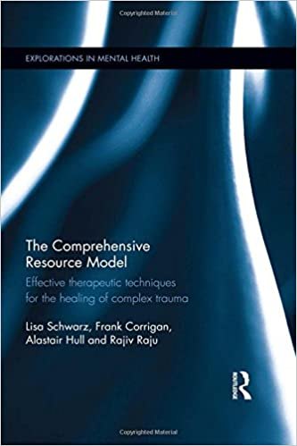 the comprehensive resource model effective therapeutic techniques for the healing of complex trauma