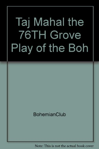 Bohemian Club - Taj Mahal the 76TH Grove Play of the Boh