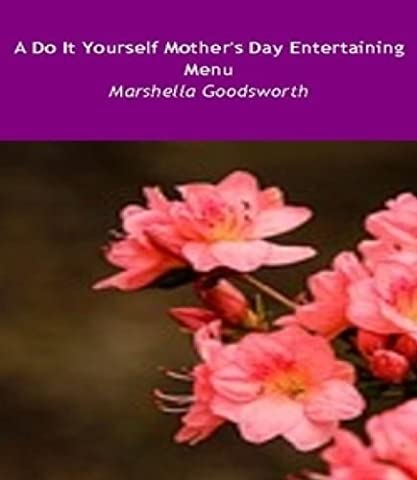 A Do It Yourself Mother's Day Entertaining (Gourmet Mothers Day Gift)