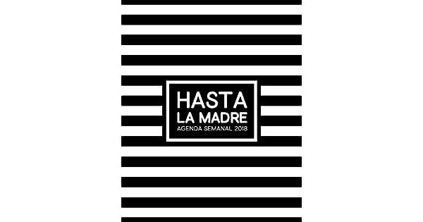 Amazon.com: Hasta la Madre: Agenda Semanal 2018 : Semana ...
