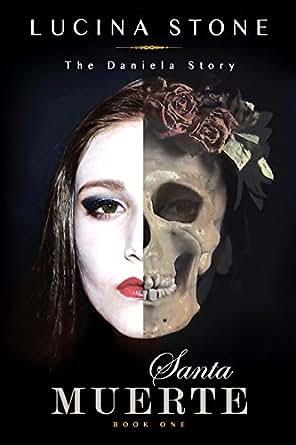 Amazon.com: Santa Muerte (The Daniela Story Book 1) eBook: Lucina