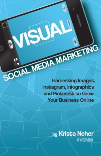Visual Social Media Marketing: Harnessing Images, Instagram, Infographics, and Pinterest to Grow Your Business Online 1st edition by Neher, Krista (2013) Perfect Paperback