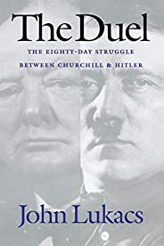 The Duel: The Eighty-Day Struggle Between Churchill & Hi