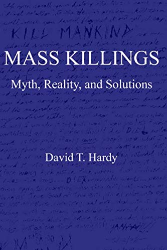 Mass Killings: Myth, Reality, and Solutions