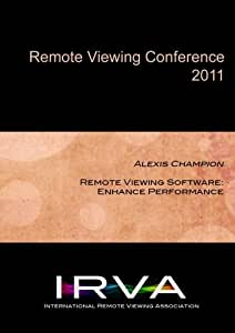 Alexis Champion - Remote Viewing Software: Enhance Performance (IRVA 2011)