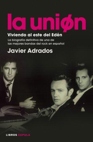 La Unión. Viviendo al este del Edén: La biografía definitiva de una de las mejores bandas del rock en español