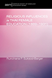 Religious Influences in Thai Female Education (1889-1931) (American Society of Missiology Monograph Series Book 20)