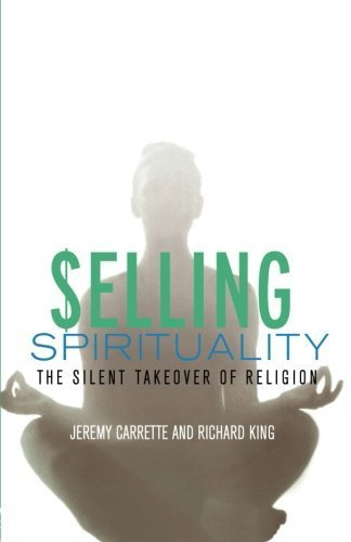 Selling Spirituality: The Silent Takeover of Religion by J. Carrette (2004-11-05)