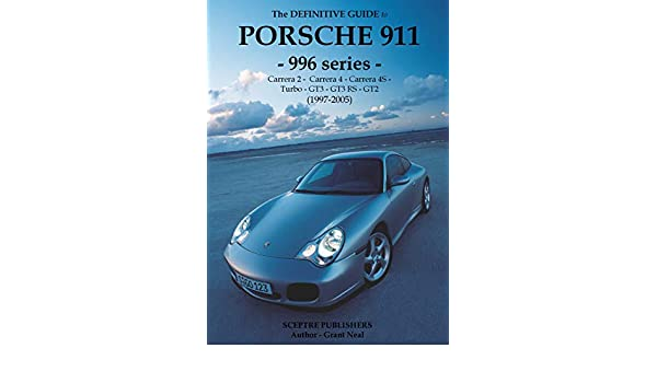 The Definitive Guide to Porsche 996 series 911: Dont buy your Porsche without it - Everything you need to know about 996 series 911 (English Edition) ...