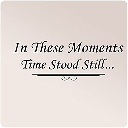 At This Moment Time Stood Still.. Wall Tattoo Sticker Slogan for photos s3