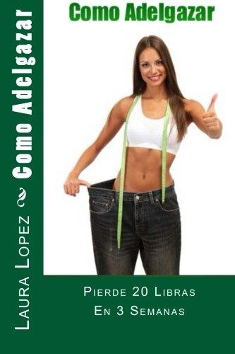 Como Adelgazar: Pierde 20 Libras En 3 Semanas (Spanish Edition) pdf