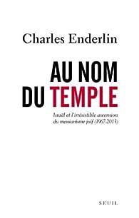 Au nom du temple : Israël et l'irrésistible ascension du messianisme juif (1967-2013) par Charles Enderlin
