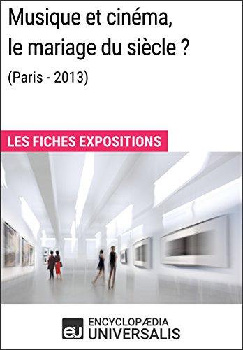 Musique et cinéma, le mariage du siècle? (Paris-2013): Les Fiches Exposition d'Universalis (French Edition)