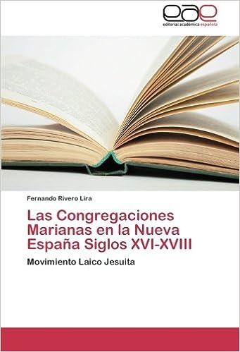 Las Congregaciones Marianas en la Nueva España Siglos XVI-XVIII: Movimiento Laico Jesuita: Amazon.es: Rivero Lira, Fernando: Libros