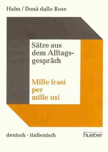 Sätze aus dem Alltagsgespräch, deutsch-italienisch; Mille frasi per mille usi, tedesco-italiano