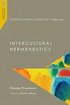 Intercultural Theology: Intercultural Hermeneutics: 1 (Missiological Engagements) by [Wrogemann, Henning]