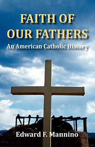 Faith of Our Fathers: An American Catholic History