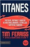 img - for Titanes T cticas, rutinas y h bitos de multimillonarios, estrellas y artistas famosos book / textbook / text book
