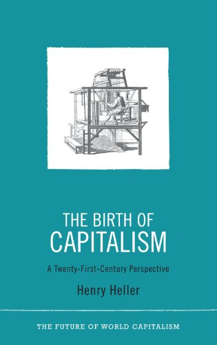 The Birth of Capitalism: A 21st Century Perspective (The Future of World Capitalism)