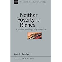 Neither Poverty nor Riches: A Biblical Theology of Possessions (New Studies in Biblical Theology Book 7)