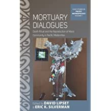 Mortuary Dialogues: Death Ritual and the Reproduction of Moral Community in Pacific Modernities (ASAO Studies in Pacific Anthropology) (2016-06-30)