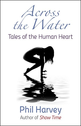 Book: Across the Water - Tales of the Human Heart by Phil Harvey