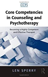Core Competencies in Counseling and Psychotherapy: Becoming a Highly Competent and Effective Therapist