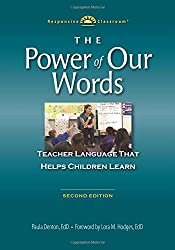 The Power of Our Words: Teacher Language that Helps Children Learn (Responsive Classroom)